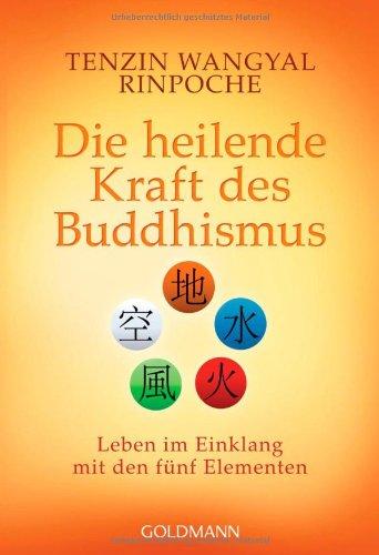 Buchseite und Rezensionen zu 'Die heilende Kraft des Buddhismus: Leben im Einklang mit den fünf Elementen' von Tenzin Wangyal Rinpoche