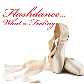 Flashdance...What A Feeling (Re-Recorded / Remastered Versions)