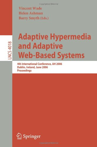 Adaptive Hypermedia And Adaptive Web-Based Systems: 4Th International Conference, Ah 2006, Dublin, Ireland, June 21-23, 2006, Proceedings (Lecture ... Applications, Incl. Internet/Web, And Hci)
