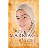 The Marriage of Jesus: The Lost Wife of the Hidden Yearsby Maggy Whitehouse