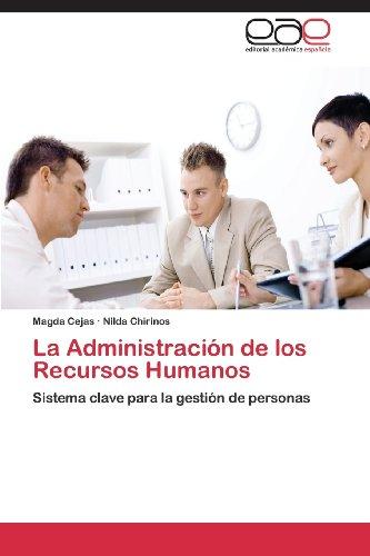 La Administración de los Recursos Humanos: Sistema clave para la gestión de personas (Spanish Edition)