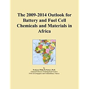 The 2009-2014 Outlook for Battery and Fuel Cell Chemicals and Materials in Africa Icon Group International