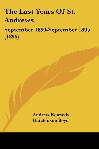 The Last Years of St. Andrews: September 1890-September 1895 (1896)