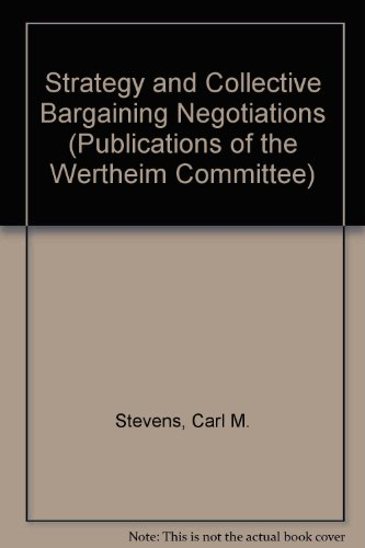 Strategy and Collective Bargaining Negotiation. (Publications of the Wertheim Committee), Stevens, Carl M.