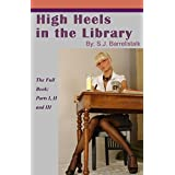 "High Heels in the Library: Full Book: Parts 1, 2 and 3 (English Edition)von ""SJ Barellstalk"""