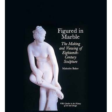 Figured in Marble: The Making and Viewing of 18th-Century Sculpture