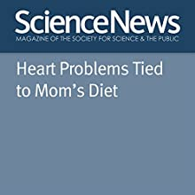 Heart Problems Tied to Mom's Diet Other Auteur(s) : Laura Beil Narrateur(s) : Jamie Renell