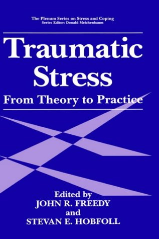 Traumatic Stress: From Theory to Practice (Plenum Series on Stress and Coping)