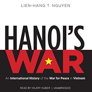 Hanoi's War: An International History of the War for Peace in Vietnam | [Lien-Hang T. Nguyen]