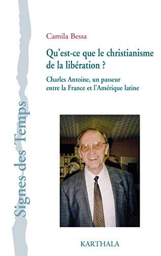 Qu'est-ce que le christianisme de la libération ? : Charles Antoine, un passeur entre la France et l'Amérique latine