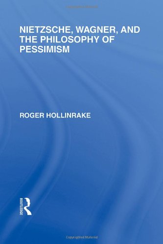 RLE: Friedrich Nietzsche: 6-Volume Set: Nietzsche, Wagner and the Philosophy of Pessimism (Rouledge Library Editions: Friedrich Nietzsche) (Volume 3)