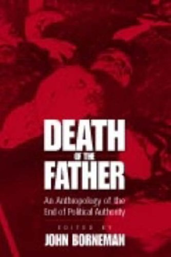 Death of the Father: An Anthropology of the End in Political Authority (New Directions in Anthropology)