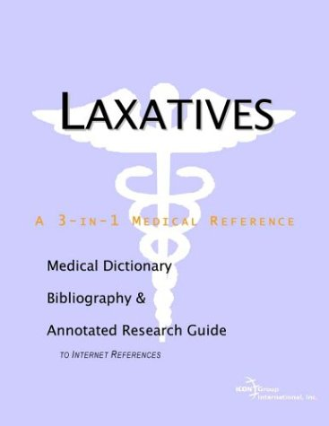 Laxatives - A Medical Dictionary, Bibliography, and Annotated Research Guide to Internet References