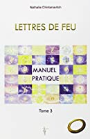 Lettres de Feu - T3 : Manuel pratique