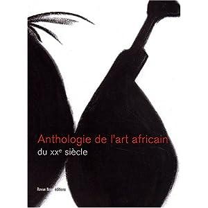 Anthologie des arts africains au XXe si&egravecle (Jun 15, 2002)