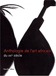 Anthologie des arts africains au XXe si�cle par N'gon� Fall