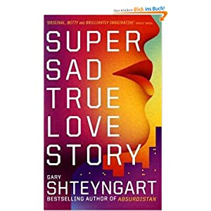 an analysis of gary shteyngarts super sad true love story Study guide for super sad true love story super sad true love story study guide contains a biography of gary shteyngart, literature essays, quiz questions, major themes, characters, and a full summary and analysis.