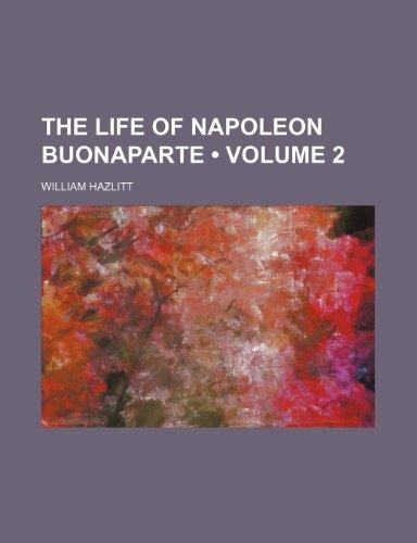 The Life of Napoleon Buonaparte (Volume 2)
