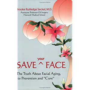 Save Your Face: The Truth About Facial Aging, Its Prevention, and Cure