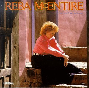 Reba McEntire - The Last One To Know - Zortam Music