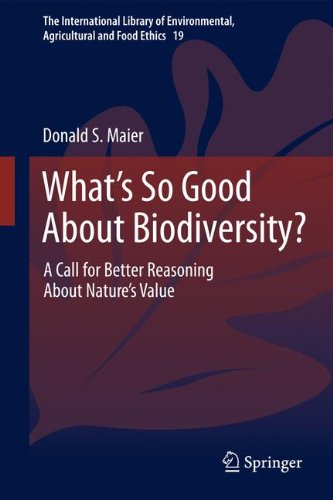 What's So Good About Biodiversity?: A Call for Better Reasoning About Nature's Value (The International Library of Envir