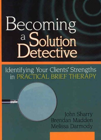 Becoming a Solution Detective: A Strengths-Based Guide to Brief Therapy (Haworth Marriage and the Family)