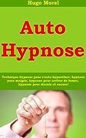 Auto Hypnose - Technique hypnose pour s'auto hypnotiser; hypnose pour maigrir, hypnose pour arr�ter de fumer, hypnose pour dormir et encore!