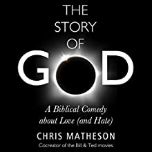 The Story of God: A Biblical Comedy about Love (and Hate) Audiobook by Chris Matheson Narrated by Chris Matheson