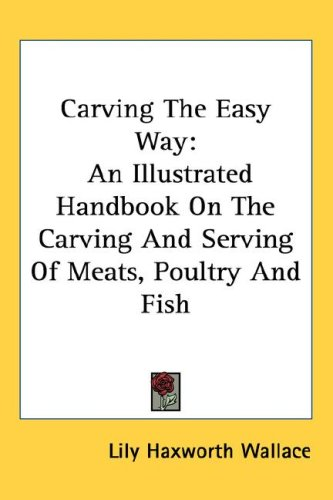 Carving the Easy Way: An Illustrated Handbook on the Carving and Serving of Meats, Poultry and Fish