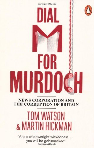 dial-m-for-murdoch-news-corporation-and-the-corruption-of-britain-by-watson-tom-hickman-martin-publi