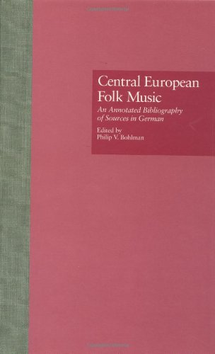 Central European Folk Music: An Annotated Bibliography of Sources in German (Routledge Music Bibliographies)