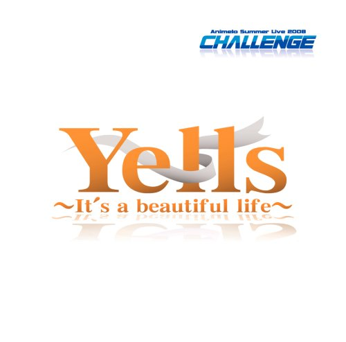 Animelo Summer Live 2008-Challange- テーマソング/「Yells~It's a beautiful life~」