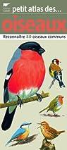 Petit atlas des oiseaux : Reconnaître 80 oiseaux communs