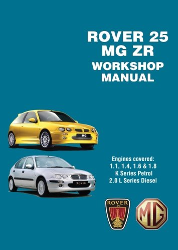 Rover 25 and MGZR Workshop Manual: Engines Covered: 1.1 1.4 1.6 and 1.8 K Series Petrol 2.0 L Series Diesel