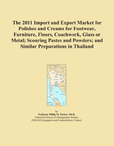 The 2011 Import and Export Market for Polishes and Creams for Footwear, Furniture, Floors, Coachwork, Glass or Metal; Scouring Pastes and Powders; and Similar Preparations in Thailand