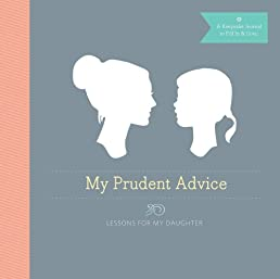 My Prudent Advice: Lessons for My Daughter (Journal)