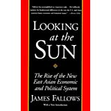 Looking at the Sun: The Rise of the New East Asian Economic and Political System ~ James Fallows