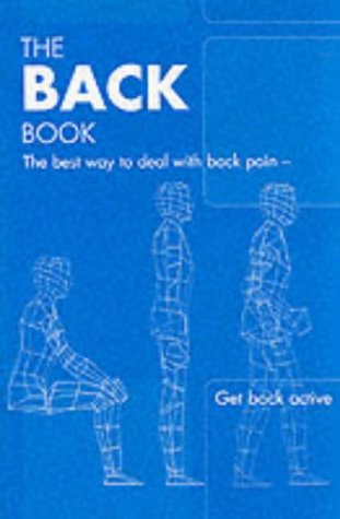 The Back Book: The Best Way to Deal with Back Pain; Get Back Active