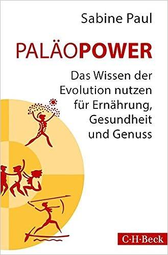 PaläoPower: Das Wissen der Evolution nutzen für Ernährung, Gesundheit und Genuss