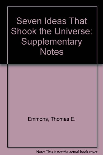 SEVEN IDEAS THAT SHOOK THEUNIVERSE: SUPPLEMENTARY NOTES