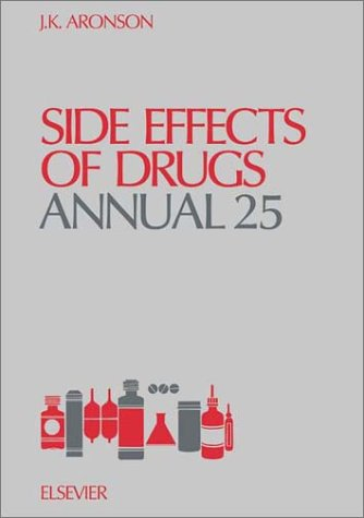 Side Effects Of Drugs Annual, Volume 25: A World-Wide Survey Of New Data And Trends In Adverse Drug Reactions