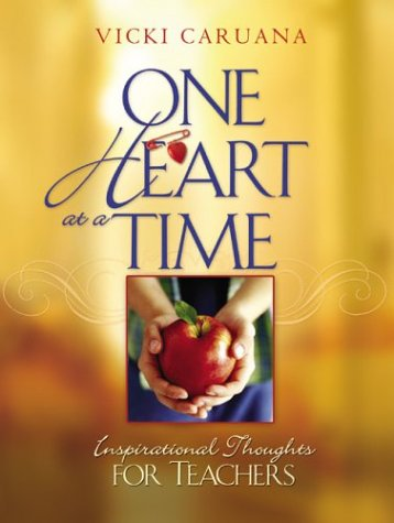 One Heart at a Time: Inspirational Thoughts for Teachers