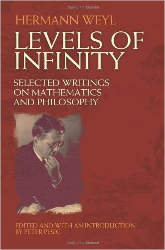 Levels of Infinity: Selected Writings on Mathematics and Philosophy (Dover Books on Mathematics) written by Hermann Weyl