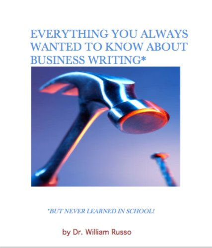 Everything You Always Wanted To Know About Business Writing*