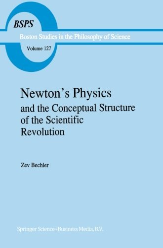 newtons-physics-and-the-conceptual-structure-of-the-scientific-revolution-boston-studies-in-the-phil