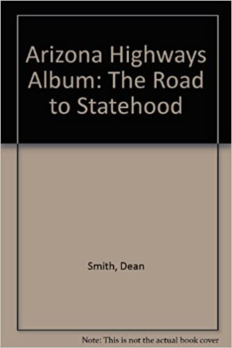 Arizona Highways Album: The Road to Statehood, Smith, Dean; Dedera, Don; Wagoner, Jay J.