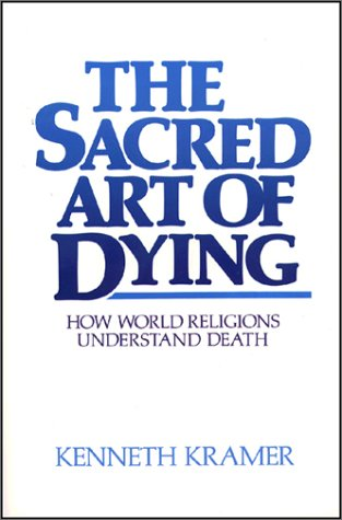 The Sacred Art of Dying: How the World Religions...