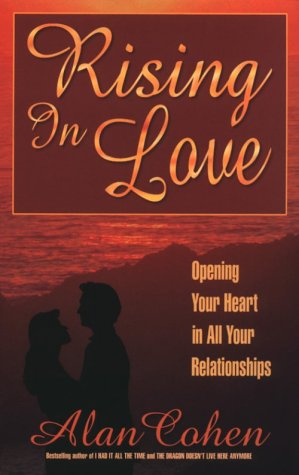 Rising In Love: Opening Your Heart In All Your Relationships