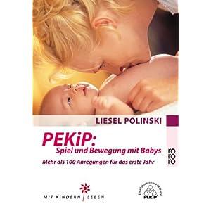 PEKiP: Spiel und Bewegung mit Babys: Mehr als 100 Anregungen für das erste Jahr