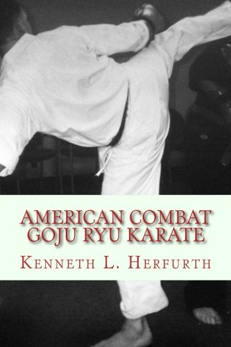 American Combat Goju Ryu Karate: A Syllabus from White to Black Belt